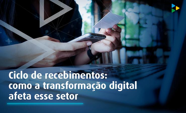 Ciclo de recebimentos: como a transformação digital afeta esse setor
